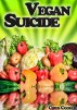 Vegan Suicide – Meatless Recipes For More Energy and Nutrients by Chris Cooker