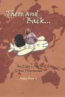 Cover for 'There and Back - An Elder's Solo Global Pilgrimage'