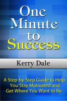 Cover for 'One Minute to Success: A Step-by-Step Guide to Help You Stay Motivated and Get Where You Want to Be'