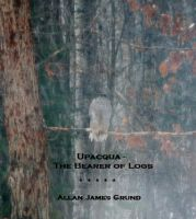 Cover for 'Upacqua, the Bearer of Logs'