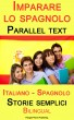 Imparare lo spagnolo - Parallel text - Storie semplici  (Italiano - Spagnolo) Bilingual by Polyglot Planet Publishing