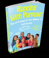 Cover for 'Running With Purpose: Tips on Praying for Our Children To Fulfil Destiny'