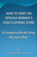 Cover for 'How To Start An Upscale Women's Used Clothing Store: A Complete Resale Shop Business Plan'