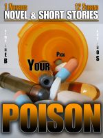 Cover for 'Pick Your Poison - 1 Nefarious Novel & 12 Stirring Short Stories'