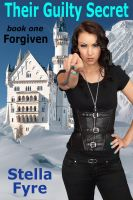 Cover for 'Their Guilty Secret book one: Forgiven'