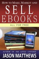 Cover for 'How to Make, Market and Sell Ebooks - All for Free'