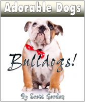 Cover for 'Adorable Dogs: Bulldogs!'