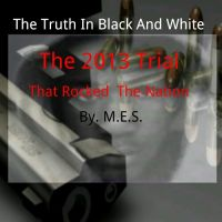 Cover for 'The Truth in Black and White - The 2013 Trial That Rocked the Nation'