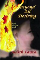 Cover for 'Beyond All Desiring, a novel'