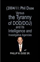 Cover for '(2004/11: Phil Duse versus the Tyranny of DoD/DOJ) and its Intelligence and Investigative Agencies'