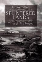 James Tallett - Splintered Lands: Through Fire Forged