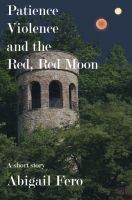 Cover for 'Patience, Violence, and the Red, Red Moon'