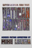 Cover for 'Vatican Abdicator (The Vatican Assassin Trilogy Book Three)'