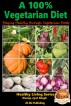 A 100% Vegetarian Diet - Staying Healthy through Vegetarian Foods by Dueep Jyot Singh