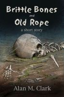 Cover for 'Brittle Bones and Old Rope: A Short Story'