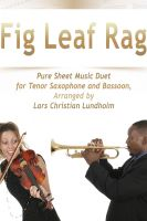 Cover for 'Fig Leaf Rag Pure Sheet Music Duet for Tenor Saxophone and Bassoon, Arranged by Lars Christian Lundholm'