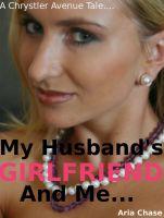 Aria Chase - My Husband's Girlfriend And Me...