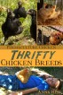 Thrifty Chicken Breeds: Efficient Producers of Eggs and Meat on the Homestead by Anna Hess