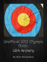 Cover for 'Unofficial 2012 Olympic Games: USA Archery'