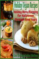 Cover for 'Holiday Vegan Recipes: Holiday Menu Planning for Halloween through New Years'