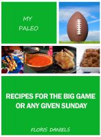 Cover for 'My Paleo Recipes for the Big Game or Any Given Sunday'