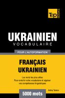 Cover for 'Vocabulaire Français-Ukrainien pour l'autoformation - 5000 mots'