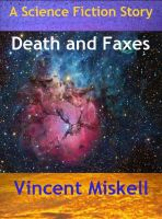 Cover for 'Death and Faxes:  A Science Fiction Story'