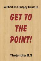 Cover for 'Get to the Point! - A Short and Snappy Guide'