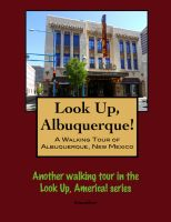 Cover for 'Look Up, Albuquerque! A Walking Tour of Albuquerque, New Mexico'