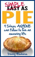 Cover for 'Simple as Pie: 9 Steps ANYONE can follow to live an amazing life'