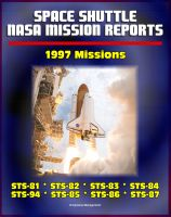 Cover for 'Space Shuttle NASA Mission Reports: 1997 Missions, STS-81, STS-82, STS-83, STS-84, STS-94, STS-85, STS-86, STS-87'