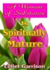 A Woman of Substance: Is Spiritually Mature by Lilliet Garrison
