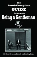 Cover for 'The Semi-Complete Guide to Sort of Being a Gentleman'