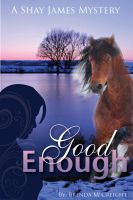 Cover for 'Good Enough:   A Shay James Mystery'