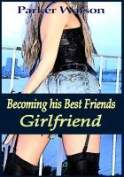 Cover for 'Becoming His Best Friend's Girlfriend'
