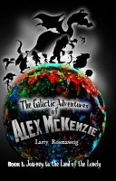 Cover for 'Journey to the Land of the Lonely (Book 1 in The Galactic Adventures of Alex McKenzie series.)'