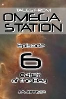 J.A. Johnson - Tales from Omega Station: Catch of the Day