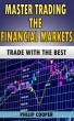 Master Trading the Financial Markets - Trade with the Best by Philip Cooper
