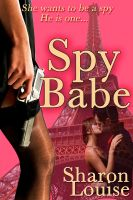 Cover for 'Spy Babe (A Romantic Suspense Novel)'