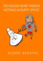 Cover for 'The Human Heart Weighs Nothing In Empty Space'