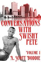 A. Scott Boddie - Conversations with Swishy Pete Volume I
