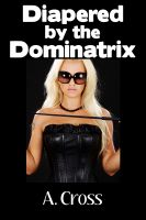 Cover for 'Diapered by the Dominatrix (Adult Baby Erotica, Enema, Suppository, Femdom, Humiliation, BDSM)'