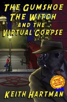 Cover for 'The Gumshoe, the Witch, and the Virtual Corpse'