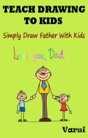 Cover for 'Teach Drawing To Kids : Simply Draw Father With Kids'