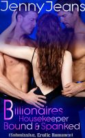 Cover for 'Billionaires Housekeeper Bound & Spanked Part One (Submissive, Erotic Romance)'