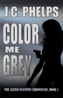Cover for 'Color Me Grey: Book One of the Alexis Stanton Chronicles'