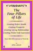 Cover for 'The Four Pillars of Life, Over 400 Affirmations to Think By'