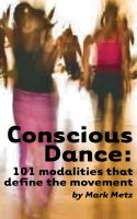 Cover for 'Conscious Dance: 101 modalities that define the movement'