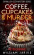Coffee, Cupcakes & Murder: The Beginning by William Jarvis