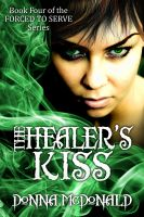 Cover for 'The Healer's Kiss (Book 4 of the Forced To Serve Series)'
